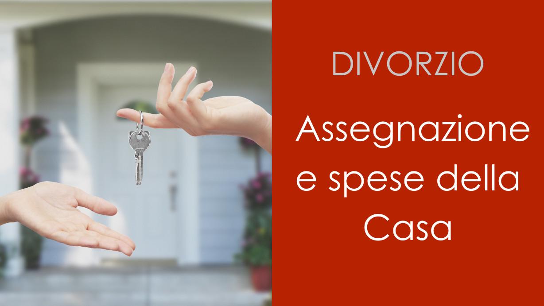 Divorzio Assegnazione e spese della Casa