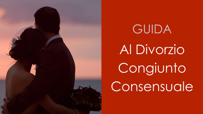 Guida al Divorzio Congiunto Consensuale
