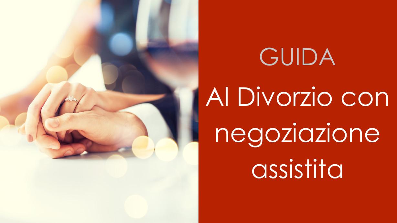 Guida al Divorzio con Negoziazione Assistita